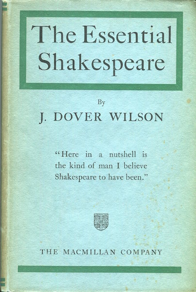 The Essential Shakespeare; a Biographical Adventure. Wilson Dover, J.