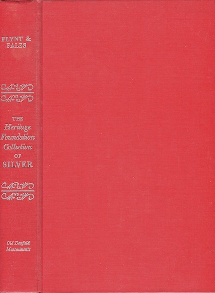 The Heritage Fondation Collection of Silver: With biographical Sketches of New England Silversmiths, 1625-1825. Henry M. Flynt, Martha Gady Fales.