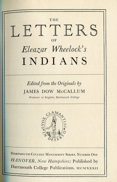 The Letters Of Eleazar Wheelock's Indians; Edited From The Originals. James Dow McCallum.