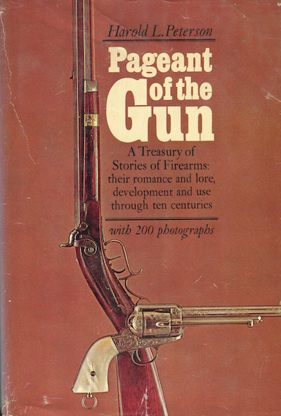 Pageant Of The Gun; A Treasury of Stories of Firearms; their romance and lore, development and use through ten centuries. Harold L. Peterson.