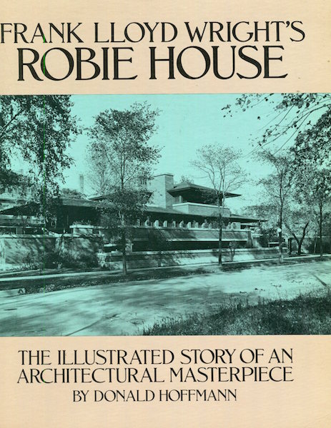 Frank Lloyd Wright's Robie House: The Illustrated Story of an Architectural Masterpiece. Donald Hoffmann.