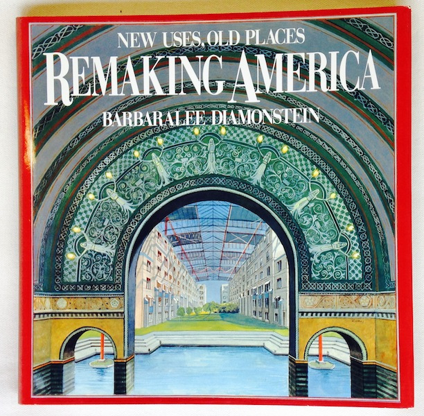 Remaking America: New Uses, Old Places. Barbaralee Diamonstein.