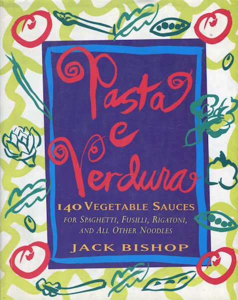 Pasta e Verdura:; 140 Vegetable Sauces for Spaghetti, Fusilli, Rigatoni, and All Other Noodles. Jack Bishop.