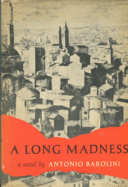 A Long Madness; Introduction by the author. Translated from the Italian by Helen Barolini. Antonio Barolini.