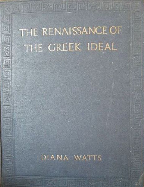 The Renaissance of the Greek Ideal. Diana Watts.