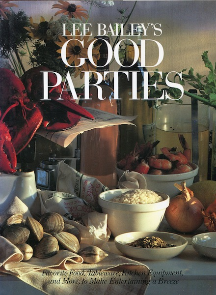 Lee Bailey's Good Parties Favorite Food, Tableware, Kitchen Equipment and More. Lee Bailey.