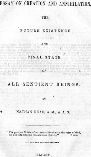 An Essay On Creation And Annihlation, The Future Existence, And The Final State Of All Sentient Beings; (A Rare Belfast Maine Imprint). Nathan Read.