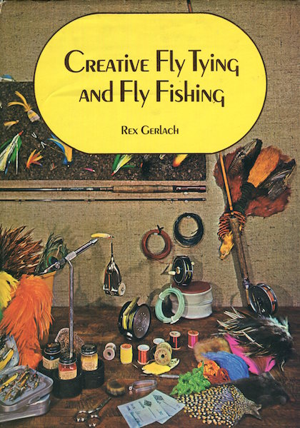 """Creative Fly Tying And Fly Fishing; Foreword by A.I.""""Pal"""" Alexander. Rex Gerlach."""