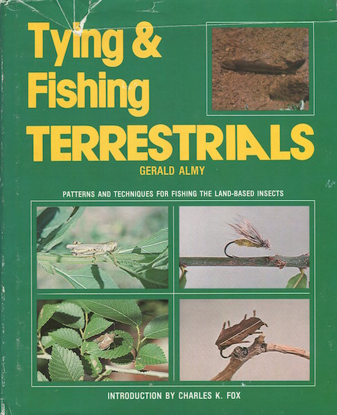 Tying And Fishing Terrestrials; Introduction by Charles K. Fox. Gerald Almy.