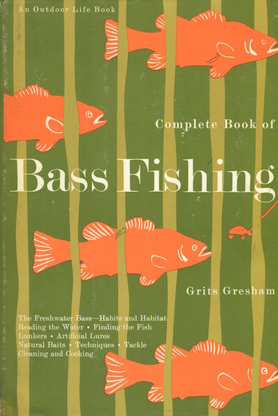 Complete Book Of Bass Fishing. Grits Gresham.