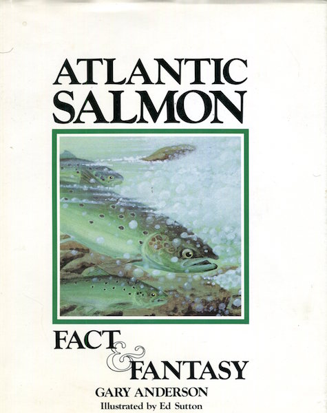 Atlantic Salmon, Fact & Fantasy. Gary Anderson.