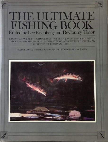 """The Ultimate Fishing Book; Featuring """"A Fisherman's Seasons"""" By Geoffrey Norman. Lee Eisenberg, Decourcy Taylor."""