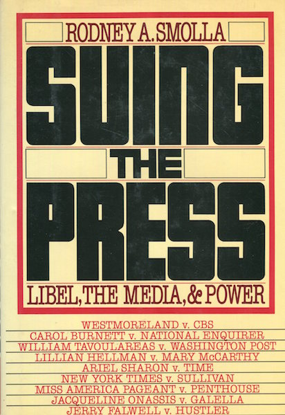 Suing the Press; Libel, the Media, & Power. Rodney A. Smolla.
