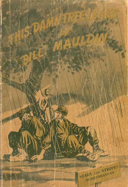 This Damn Tree Leaks: A Collection of War Cartoons. Sgt. Bill Mauldin.
