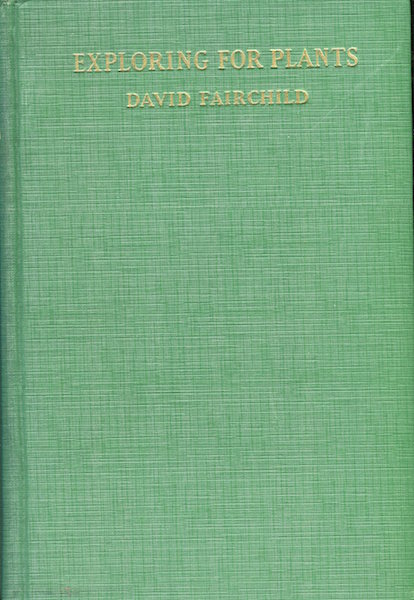 Exploring for Plants; From Notes of the Allison Vincent Armour Expeditions for the United States Department of Agriculture, 1925, 1926, and 1927. David Fairchild.