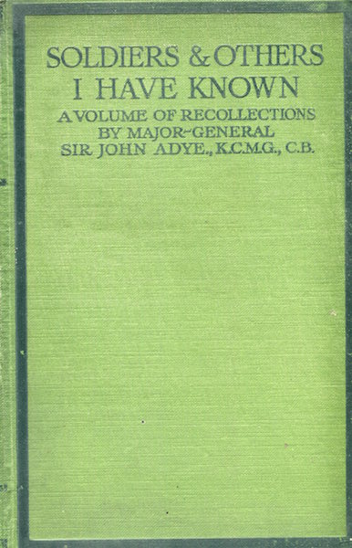 Soldiers And Others I Have Known; A Volume Of Recollections. Adye Maj-Gen. Sir John.