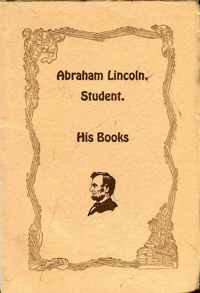 Abraham Lincoln, Student. His Books. M. L. Houser.