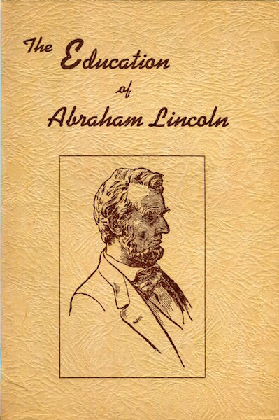 The Education Of Abraham Lincoln. M. L. Houser.