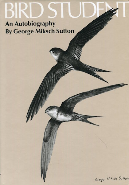 Bird Student An Autobiography. George Miksch Sutton.