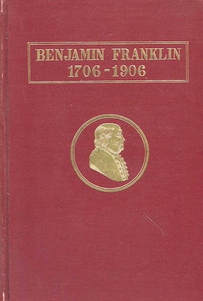 The Two-Hundredth Anniversary of the Birth of Benjamin Franklin Celebration by the Commonwealth of Massachusetts and the City of Boston In Symphony Hall, Boston January 17, 1906. Benjamin Franklin.