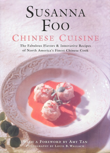 Chinese Cuisine: The Fabulous Flavors & Innovative Recipes of North America's Finest Chinese Cook. Susanna Foo.