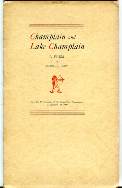 Champlain and Lake Champlain. A Poem. From The Programme Of The Champlain Tercentenery Celebration of 1909. Daniel L. Cady.