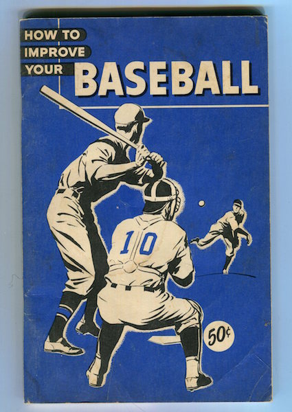How To Improve Your Baseball. Dick Siebert, Consultants Otto H. Vogel.