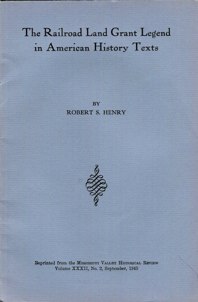 The Railroad Land Grant Legend in American History Texts. Robert S. Henry.