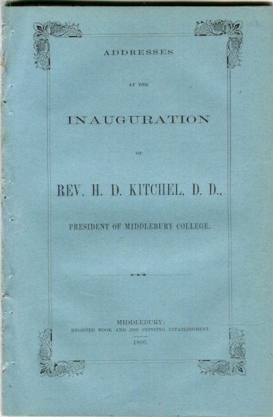 Addresses At The Inauguration Of Rev. H. D. Kitchel, D. D., President Of Middebury College. H. D. Rev. Kitchel.