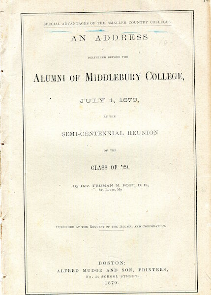 """Special Advantages Of The Smaller Country Colleges; An Address Delivered Before The Alumni Of Middlebury College; July 1, 1879 At The Semi-Centennial Reunion of The Classof """"29"""" Truman M. Post."""