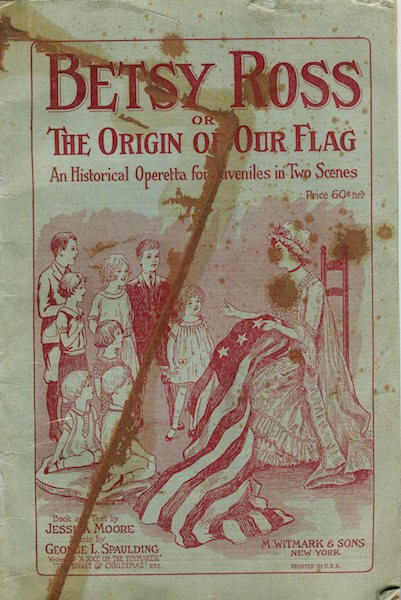 Betsy Ross Or The Origin Of Our Flag; An Historical Operetta for Juveniles in Two Scenes. Jessica and Moore, George L. Spaulding.
