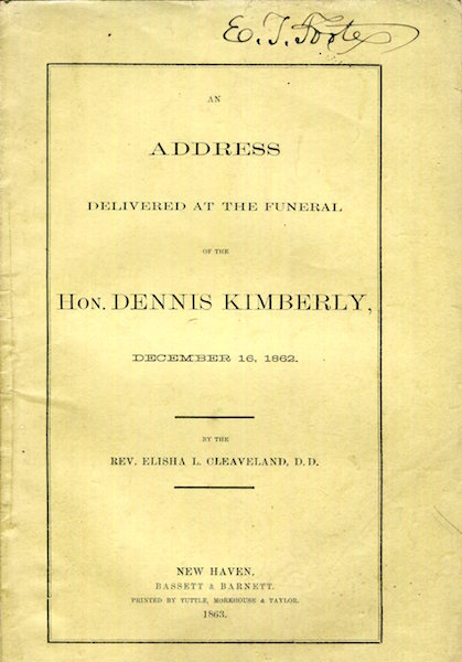 An Address Delivered At the Funeral of the Hon Dennis Kimberly, December 16, 1862. Elisha L. Cleaveland.