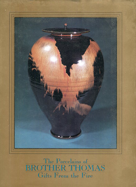 The Porcelains of Brother Thomas: Gifts From the Fire. Pamela Fletcher.