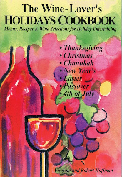The Wine-Lover's Holiday Cookbook; Menus, Recipes & Wine Selections For Holiday Entertaining. Virginia Hoffman, Robert Hoffman.