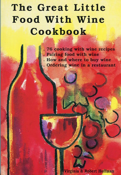 The Great Little Food With Wine Cookbook; 76 Cooking With Wine Recipes, Pairing Food With Wine, How & Where To Buy Wine, Ordering Wine In A Restaurant. Virginia Hoffman, Robert Hoffman.