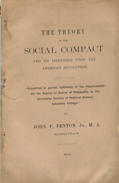 The Theory of the Social Compact and Its Influence Upon the American Revolution; Submitted in partial fulfilment of the requirements for Degree of Doctor of Philosophy... Columbia College. John F. Fenton.