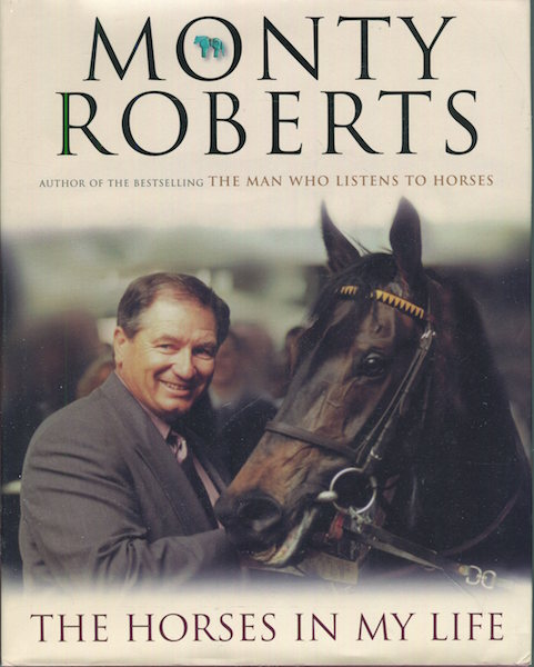 The Horses In My Life. Monty Roberts.
