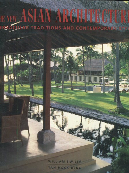 New Asian Architecture: Vernacular Traditions and Contemporary Style. William S. W. Lim, Tan Hock Beng.