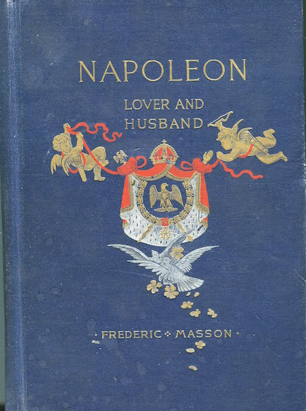Napoleon, Lover and Husband. Frederic Masson.