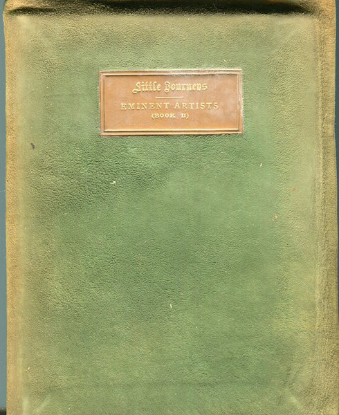 Little Journeys To The Homes Of Eminent Artists Volume XI. Elbert Hubbard.