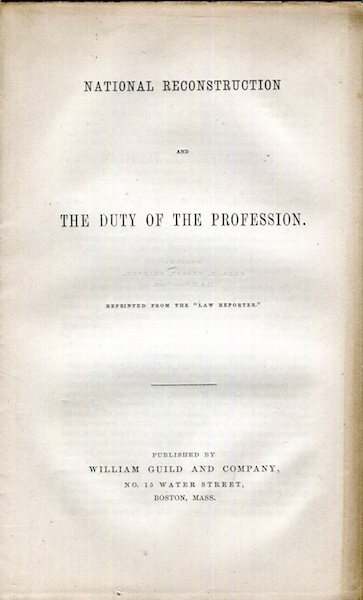National Reconstruction And The Duty Of The Profession; Reprinted from the 'Law reporter'. Extract from the closing lecture to Harvard law school, July, 1864. By the Bussey professor. Emory Washburn.