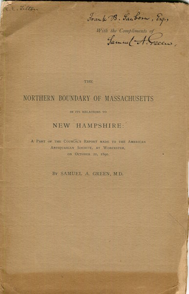 The Northern Boundary Of Massachusetts In Its Relation To New Hampshire; A Part Of The Council's Report Made To The American Antiquarian Society, At Worcester On October 21, 1890. M. D. Green, Samuel A.