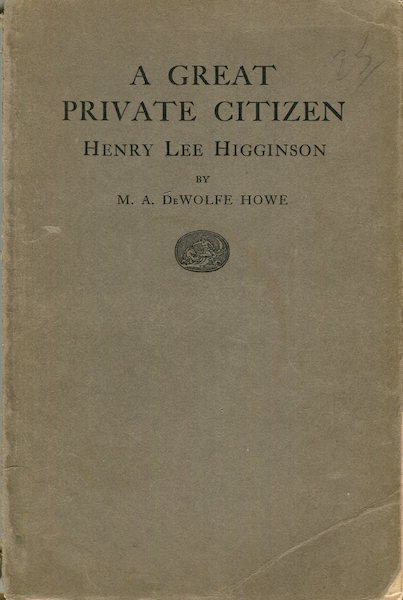 A Great Private Citizen: Henry Lee Higginson. M. A. DeWolfe Howe.