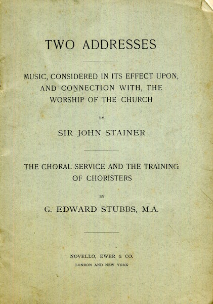 Two Addresses; Music Considered In Its Effect Upon, And Connection With, The Worship Of The Church By Sir John Stainer; & The Choral Sevice And The Training Of Choristers By G. Edward Stubbs. Sir John Stainer, G. Edward Stubbs.