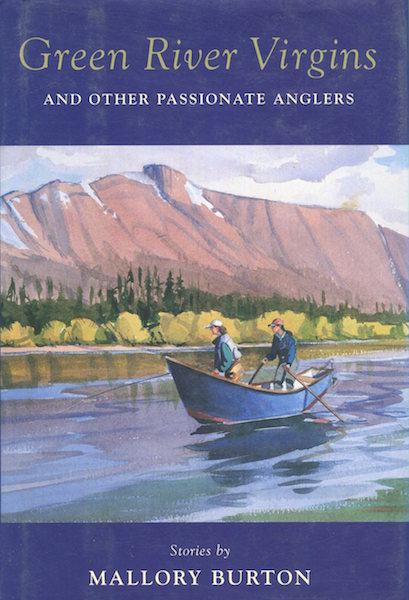 Green River Virgins And Other Passionate Anglers. Mallory Burton.