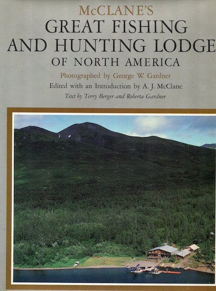 McClane's Great Fishing and Hunting Lodges of North America; Edited with an Introduction by A. J. McClane. Terry Berger, Roberta Gardner.