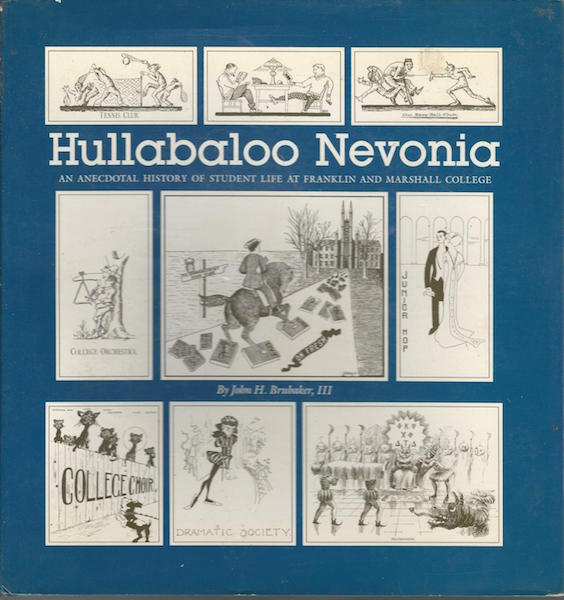 Hullabaloo Nevonia: an Anecdotal History of Student Life at Franklin and Marshall College. III Brubaker, John H.