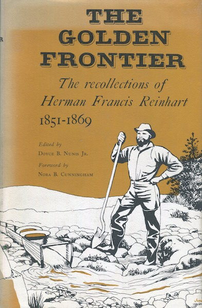 The Golden Frontier, The Recollections Of Herman Francis Reinhart 1851-1869; Foreword By Nora B. Cunningham. Herman Francis Reinhart, Doyce B. Nunis Jr.