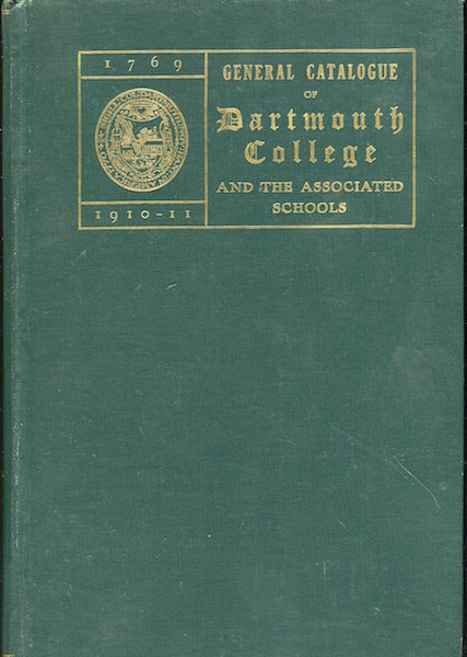 General Catalogue Of Dartmouth College And The Associated Schools, 1769-1910 Including A Historical Sketch Of The College. Charles Franklin Emerson.