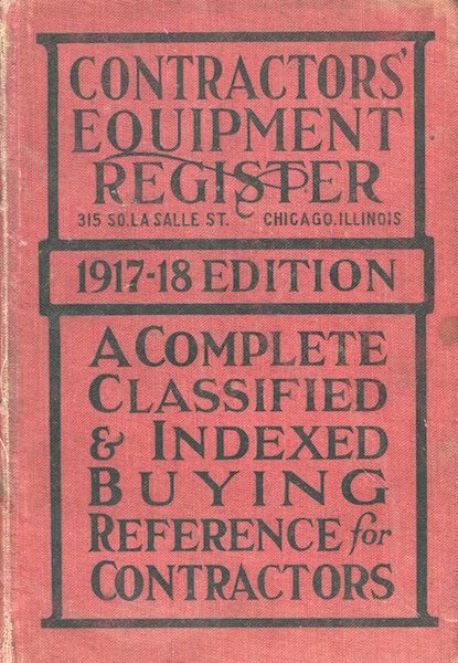 Contractor's Equipment Register 1917-18 Edition: A Complete Classified and Indexed Buying Reference For Contractors